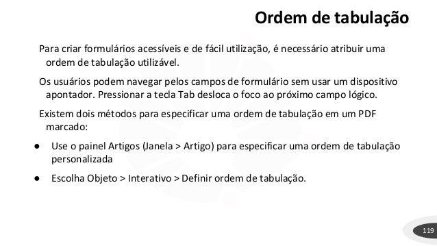 Ordem de tabulação 119 Para criar formulários acessíveis e de fácil utilização, é necessário atribuir uma ordem de tabulaç...
