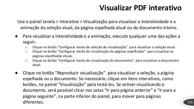 Visualizar PDF interativo 123 Use o painel Janela > Interativo > Visualização para visualizar a interatividade e a animaçã...