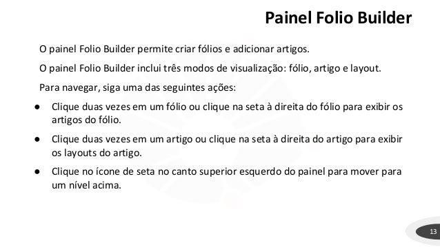 Painel Folio Builder 13 O painel Folio Builder permite criar fólios e adicionar artigos. O painel Folio Builder inclui trê...