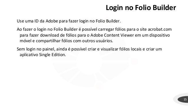 Login no Folio Builder 15 Use uma ID da Adobe para fazer login no Folio Builder. Ao fazer o login no Folio Builder é possí...