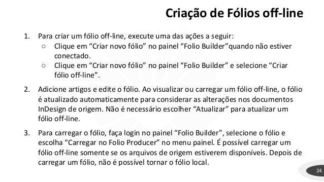 """Criação de Fólios off-line 24 1. Para criar um fólio off-line, execute uma das ações a seguir: ○ Clique em """"Criar novo fól..."""