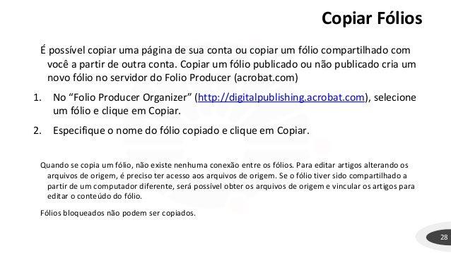 Copiar Fólios 28 É possível copiar uma página de sua conta ou copiar um fólio compartilhado com você a partir de outra con...