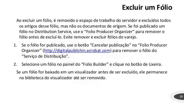 Excluir um Fólio 29 Ao excluir um fólio, é removido o espaço de trabalho do servidor e excluídos todos os artigos desse fó...
