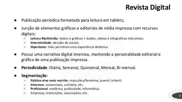 Revista Digital 3 ● Publicação periódica formatada para leitura em tablets; ● Junção de elementos gráficos e editoriais de...