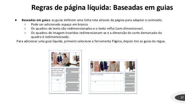 Regras de página líquida: Baseadas em guias 37 ● Baseadas em guias: as guias definem uma linha reta através da página para...