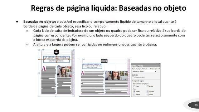 Regras de página líquida: Baseadas no objeto 38 ● Baseadas no objeto: é possível especificar o comportamento líquido de ta...