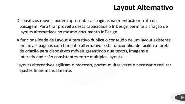 Layout Alternativo 39 Dispositivos móveis podem apresentar as páginas na orientação retrato ou paisagem. Para tirar provei...