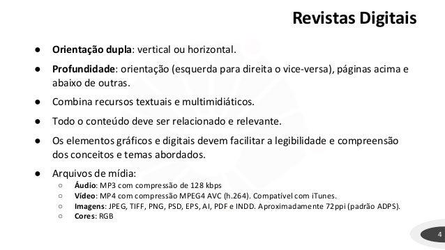 Revistas Digitais 4 ● Orientação dupla: vertical ou horizontal. ● Profundidade: orientação (esquerda para direita o vice-v...