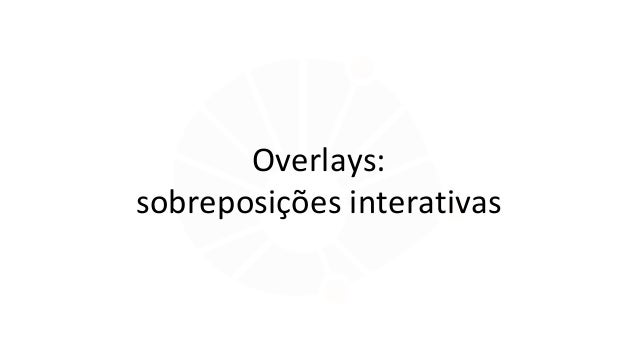 Overlays: sobreposições interativas