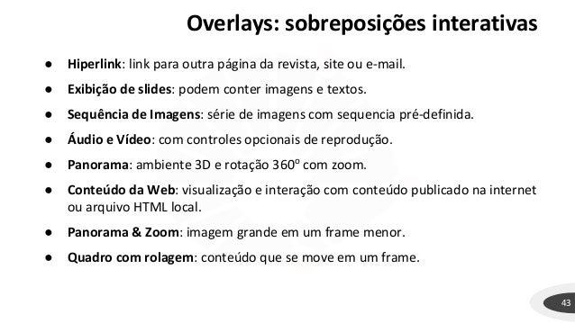 43 ● Hiperlink: link para outra página da revista, site ou e-mail. ● Exibição de slides: podem conter imagens e textos. ● ...