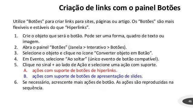 """Criação de links com o painel Botões 46 Utilize """"Botões"""" para criar links para sites, páginas ou artigo. Os """"Botões"""" são m..."""