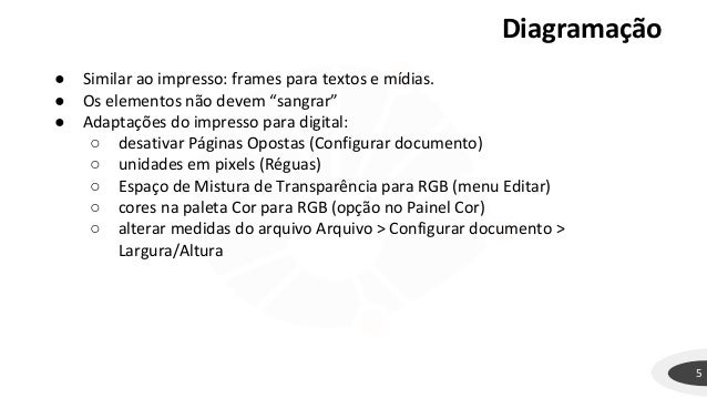 """Diagramação 5 ● Similar ao impresso: frames para textos e mídias. ● Os elementos não devem """"sangrar"""" ● Adaptações do impre..."""