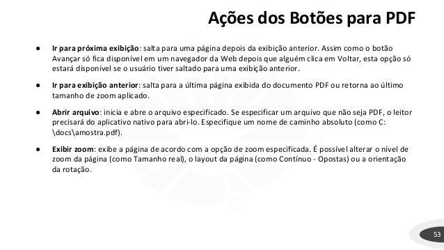 Ações dos Botões para PDF 53 ● Ir para próxima exibição: salta para uma página depois da exibição anterior. Assim como o b...
