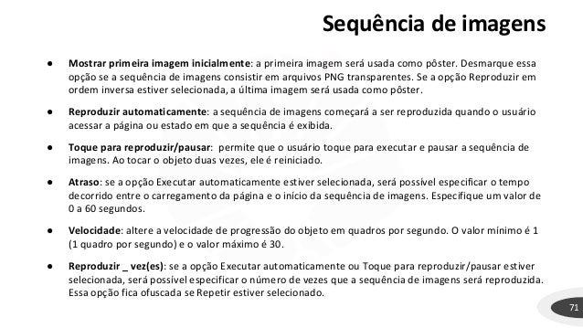 Sequência de imagens 71 ● Mostrar primeira imagem inicialmente: a primeira imagem será usada como pôster. Desmarque essa o...