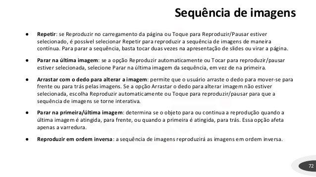 Sequência de imagens ● Repetir: se Reproduzir no carregamento da página ou Toque para Reproduzir/Pausar estiver selecionad...