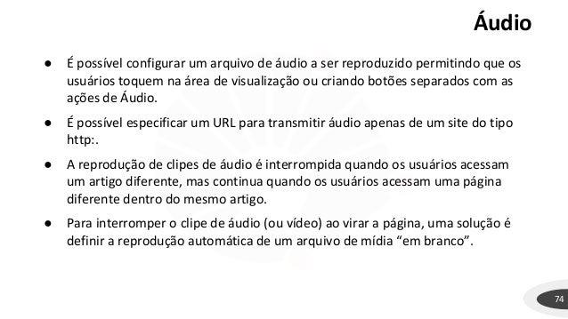 Áudio 74 ● É possível configurar um arquivo de áudio a ser reproduzido permitindo que os usuários toquem na área de visual...