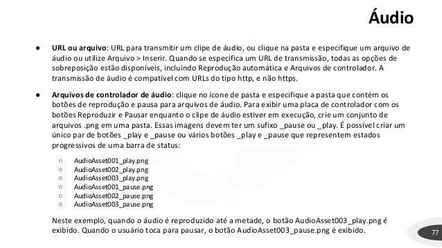 Áudio 77 ● URL ou arquivo: URL para transmitir um clipe de áudio, ou clique na pasta e especifique um arquivo de áudio ou ...