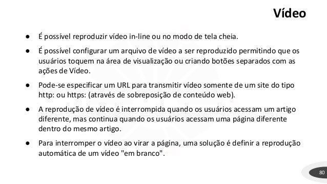 Vídeo 80 ● É possível reproduzir vídeo in-line ou no modo de tela cheia. ● É possível configurar um arquivo de vídeo a ser...