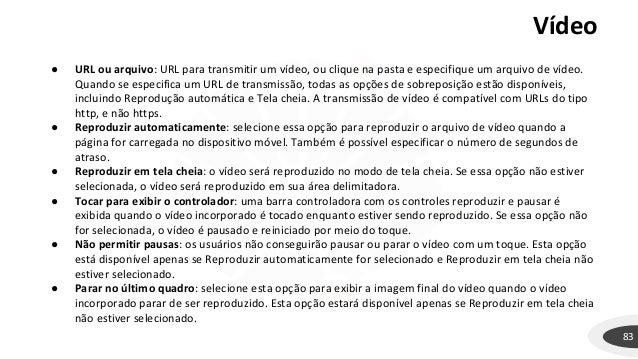 Vídeo 83 ● URL ou arquivo: URL para transmitir um vídeo, ou clique na pasta e especifique um arquivo de vídeo. Quando se e...