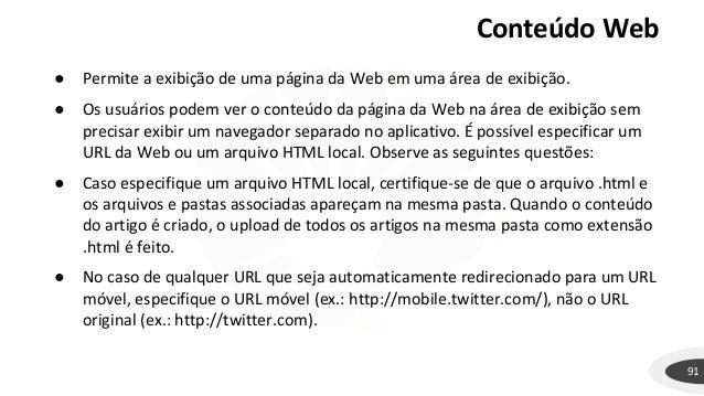 Conteúdo Web 91 ● Permite a exibição de uma página da Web em uma área de exibição. ● Os usuários podem ver o conteúdo da p...