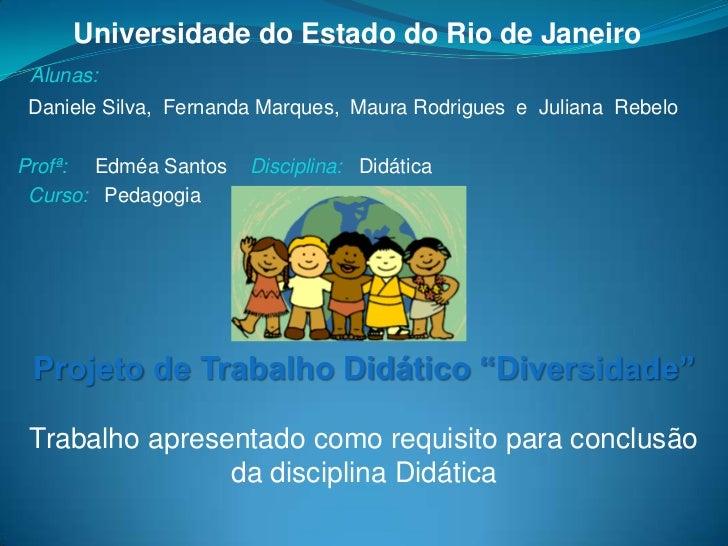 Universidade do Estado do Rio de Janeiro Alunas:Daniele Silva, Fernanda Marques, Maura Rodrigues e Juliana RebeloProfª: Ed...