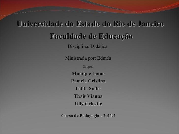 Curso de Pedagogia - 2011.2 Grupo:  Monique Laino Pamela Cristina Talita Sodré Thais Vianna Ully Crhistie Universidade do ...