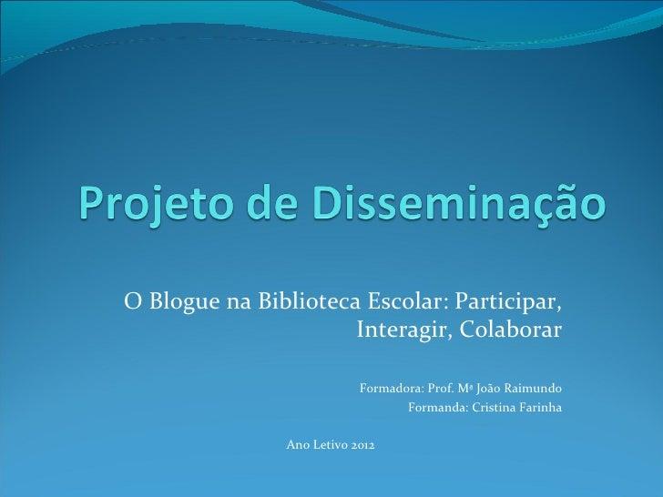 O Blogue na Biblioteca Escolar: Participar,                      Interagir, Colaborar                           Formadora:...