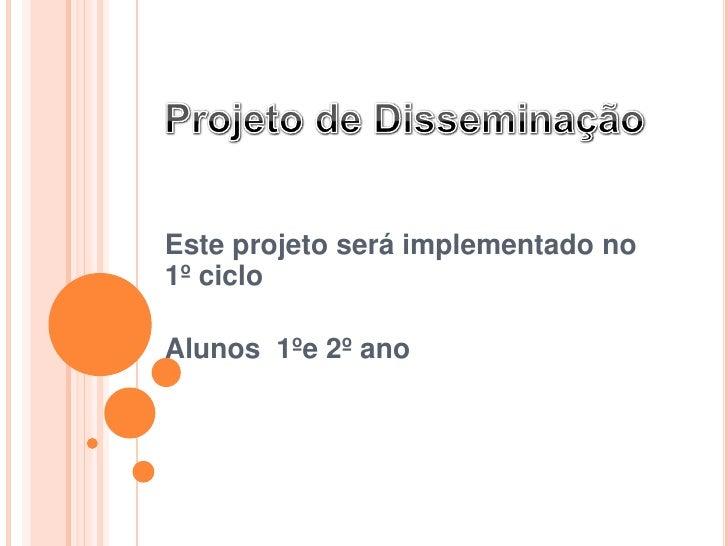 Este projeto será implementado no1º cicloAlunos 1ºe 2º ano