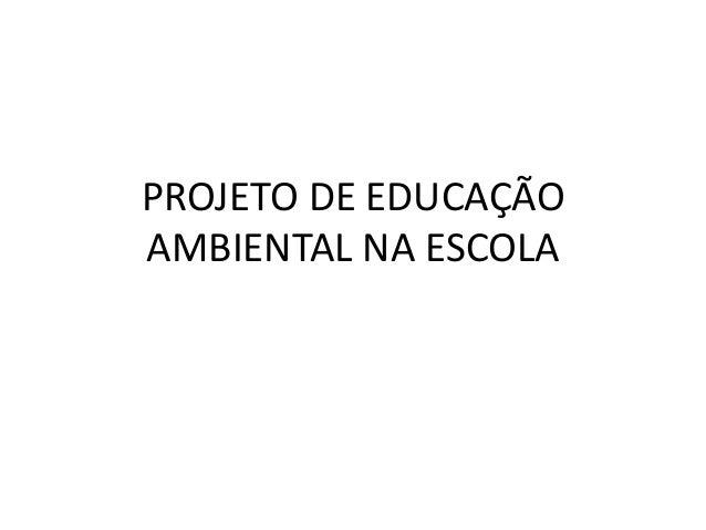PROJETO DE EDUCAÇÃO AMBIENTAL NA ESCOLA