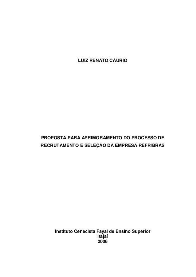 LUIZ RENATO CÁURIO PROPOSTA PARA APRIMORAMENTO DO PROCESSO DE RECRUTAMENTO E SELEÇÃO DA EMPRESA REFRIBRÁS Instituto Ceneci...