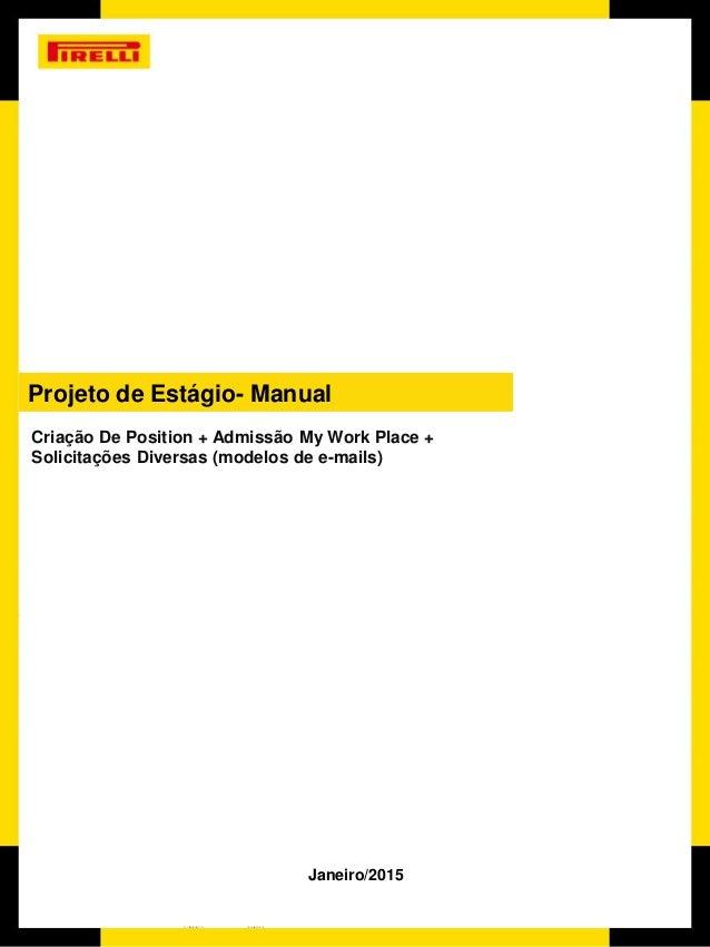 Criação De Position + Admissão My Work Place + Solicitações Diversas (modelos de e-mails) Projeto de Estágio- Manual Janei...
