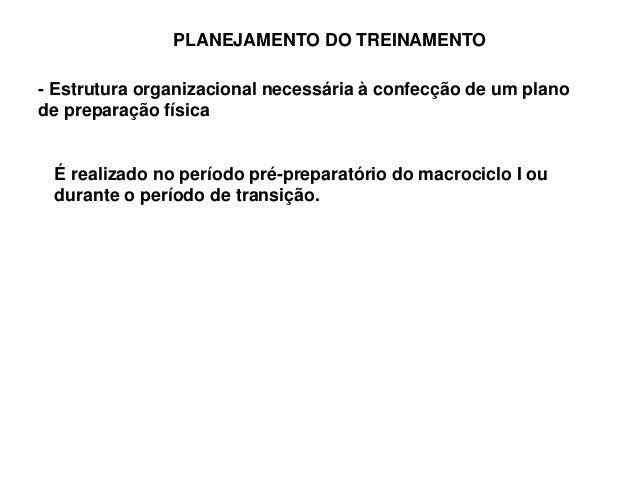 PLANEJAMENTO DO TREINAMENTO - Estrutura organizacional necessária à confecção de um plano de preparação física É realizado...