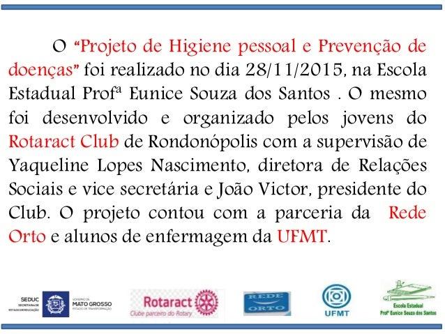 """O """"Projeto de Higiene pessoal e Prevenção de doenças"""" foi realizado no dia 28/11/2015, na Escola Estadual Profª Eunice Sou..."""