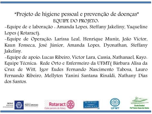 """""""Projeto de higiene pessoal e prevenção de doenças"""" EQUIPE DO PROJETO: -Equipe de e laboração : Amanda Lopes, Steffany Jak..."""