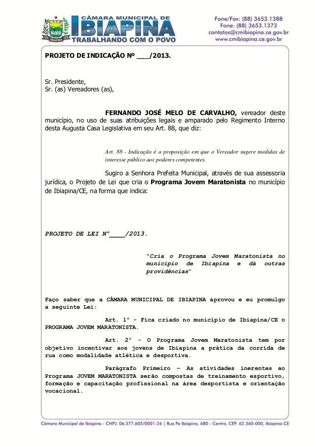 '  PROJETO DE INDICAÇÃO Nº ___/2013.  Sr. Presidente, Sr. (as) Vereadores (as), FERNANDO JOSÉ MELO DE CARVALHO, vereador d...