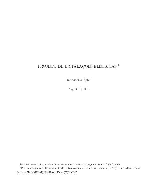 PROJETO DE INSTALAC¸ ˜OES EL´ETRICAS 1 Luiz Antˆonio Righi 2 August 16, 2004 1 Material de consulta, em complemento `as au...