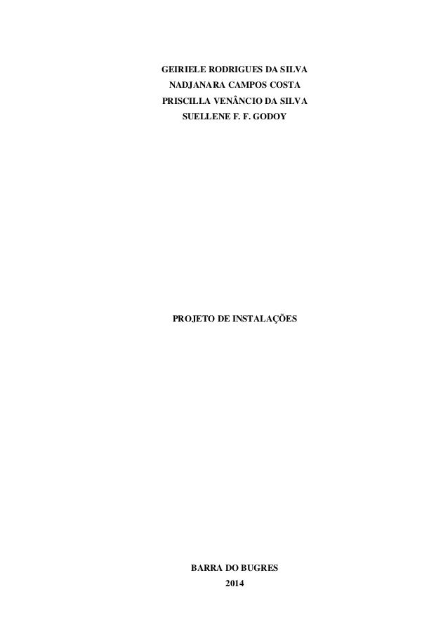 0 GEIRIELE RODRIGUES DA SILVA NADJANARA CAMPOS COSTA PRISCILLA VENÂNCIO DA SILVA SUELLENE F. F. GODOY PROJETO DE INSTALAÇÕ...
