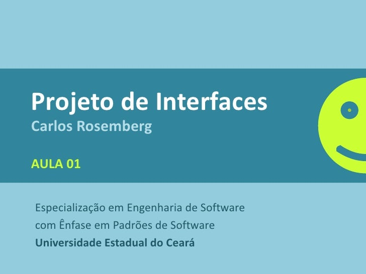Projeto de Interfaces Carlos Rosemberg  AULA 01   Especialização em Engenharia de Software com Ênfase em Padrões de Softwa...