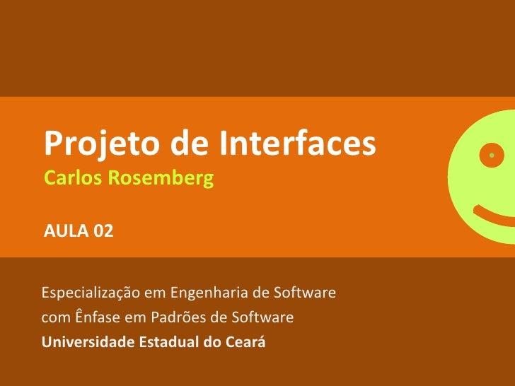 Projeto de Interfaces Carlos Rosemberg  AULA 02   Especialização em Engenharia de Software com Ênfase em Padrões de Softwa...