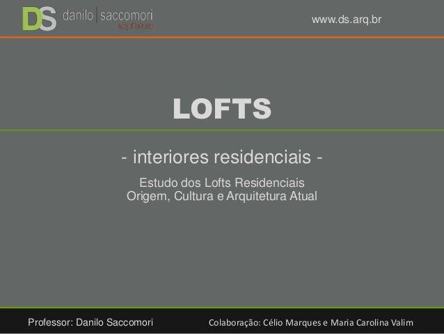 LOFTS - interiores residenciais - Estudo dos Lofts Residenciais Origem, Cultura e Arquitetura Atual Professor: Danilo Sacc...