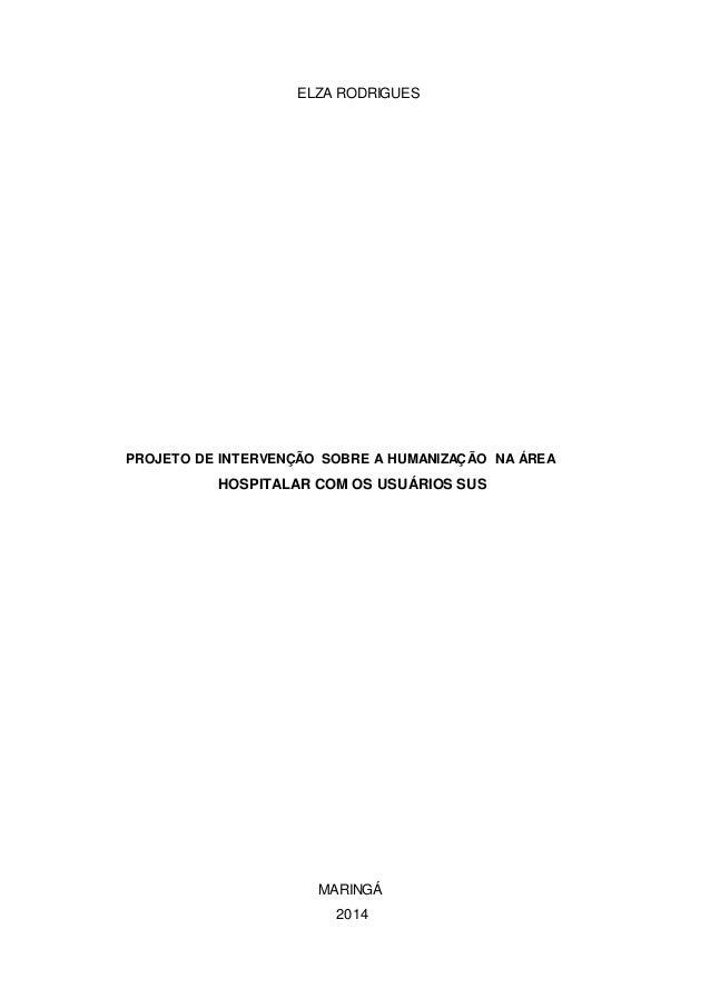 ELZA RODRIGUES PROJETO DE INTERVENÇÃO SOBRE A HUMANIZAÇÃO NA ÁREA HOSPITALAR COM OS USUÁRIOS SUS MARINGÁ 2014