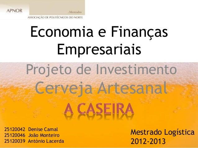 Economia e Finanças             Empresariais        Projeto de Investimento            Cerveja Artesanal25120042 Denise Ca...