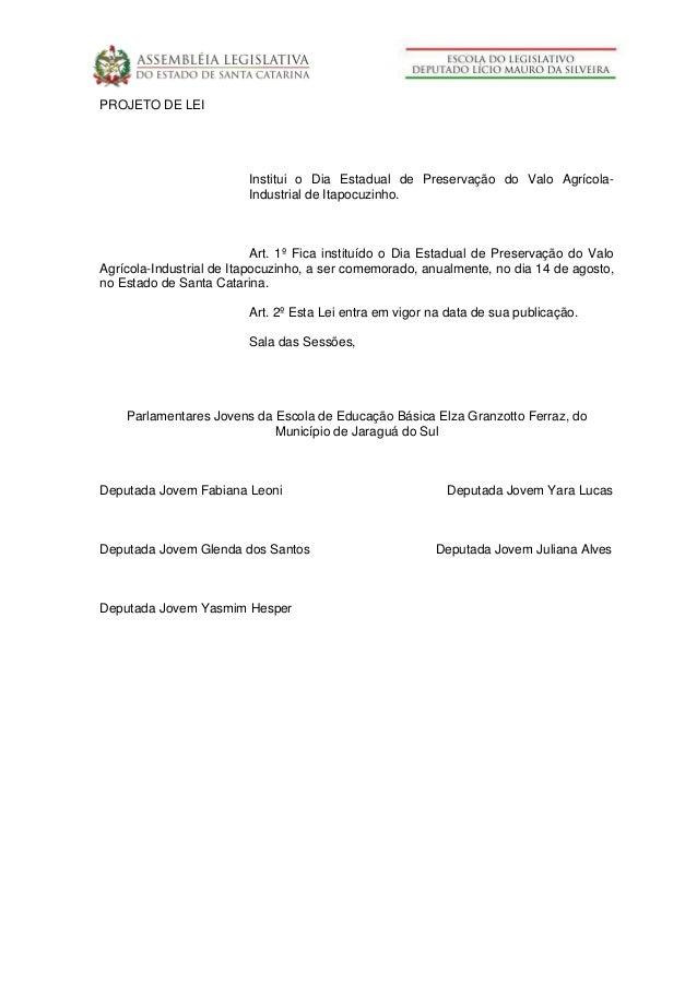 PROJETO DE LEI Institui o Dia Estadual de Preservação do Valo Agrícola- Industrial de Itapocuzinho. Art. 1º Fica instituíd...