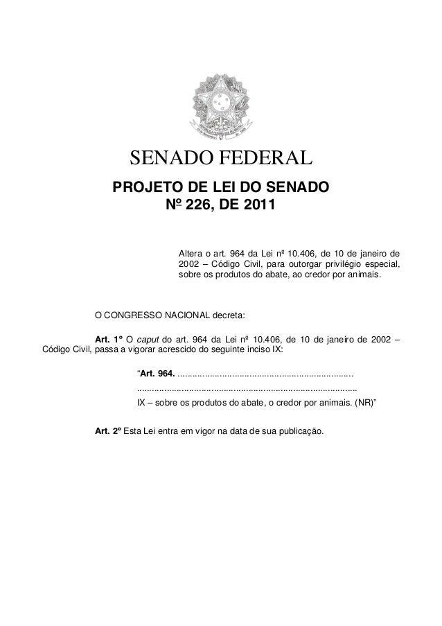 SENADO FEDERAL PROJETO DE LEI DO SENADO Nº 226, DE 2011 Altera o art. 964 da Lei nº 10.406, de 10 de janeiro de 2002 – Cód...