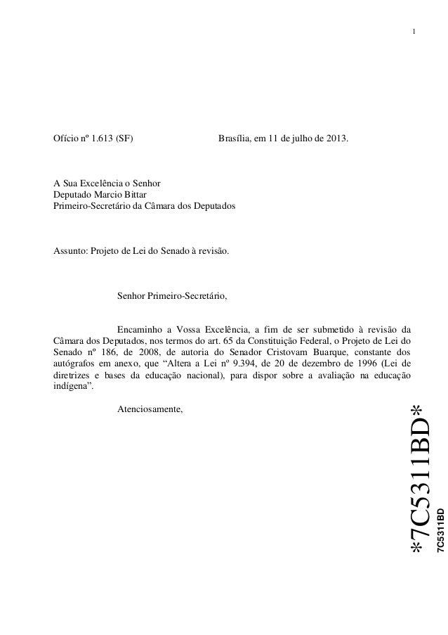 1 *7C5311BD* 7C5311BD Ofício nº 1.613 (SF) Brasília, em 11 de julho de 2013. A Sua Excelência o Senhor Deputado Marcio Bit...