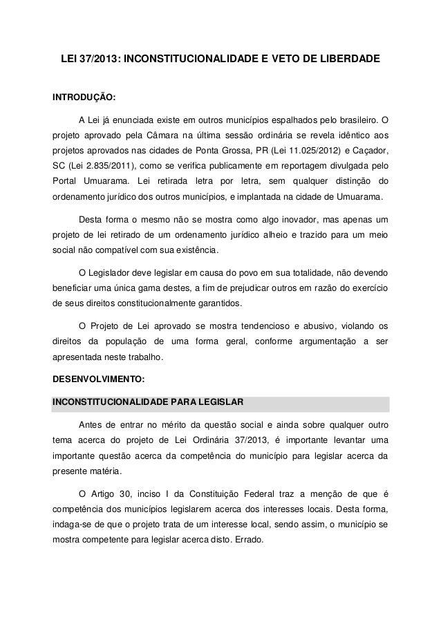 LEI 37/2013: INCONSTITUCIONALIDADE E VETO DE LIBERDADEINTRODUÇÃO:A Lei já enunciada existe em outros municípios espalhados...