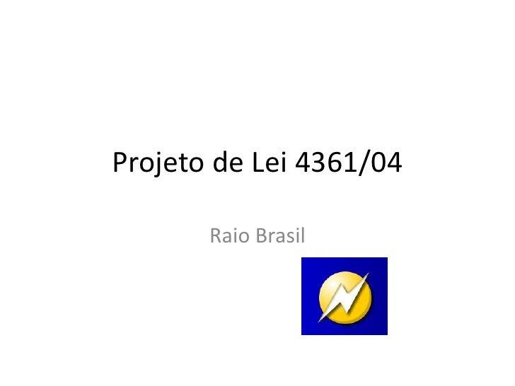 Projeto de Lei 4361/04<br />Raio Brasil<br />