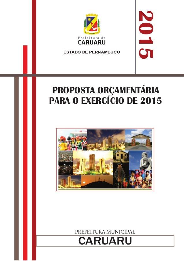 PROPOSTA ORÇAMENTÁRIA  PARA O EXERCÍCIO DE 2015  PREFEITURA MUNICIPAL  CARUARU  2015  ESTADO DE PERNAMBUCO
