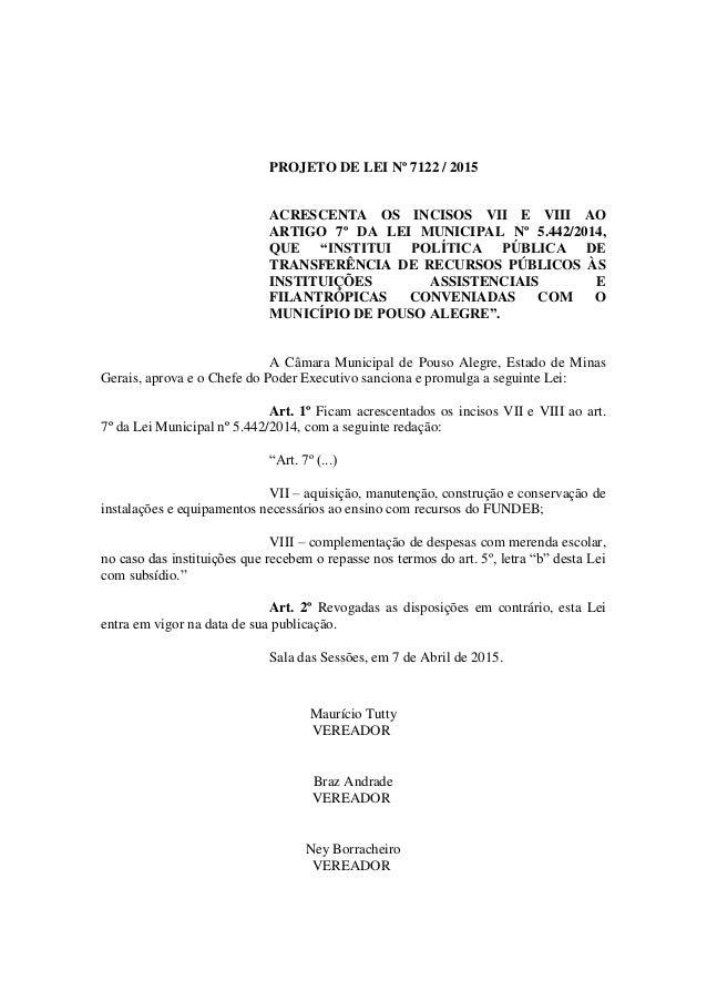"""PROJETO DE LEI Nº 7122 / 2015 ACRESCENTA OS INCISOS VII E VIII AO ARTIGO 7º DA LEI MUNICIPAL Nº 5.442/2014, QUE """"INSTITUI ..."""