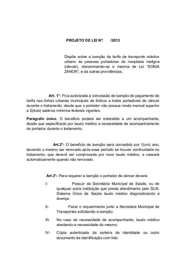 PROJETO DE LEI Nº.  /2013  Dispõe sobre a isenção da tarifa de transporte coletivo urbano às pessoas portadoras de neoplas...